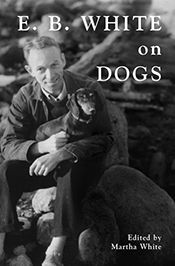 Martha White: <i>E. B. White on Dogs</i>
