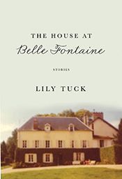 Lily Tuck: <i>The House at Belle Fontaine: Stories</i>
