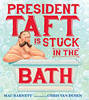 Chris Van Dusen: <i>President Taft Is Stuck in the Bath</i>