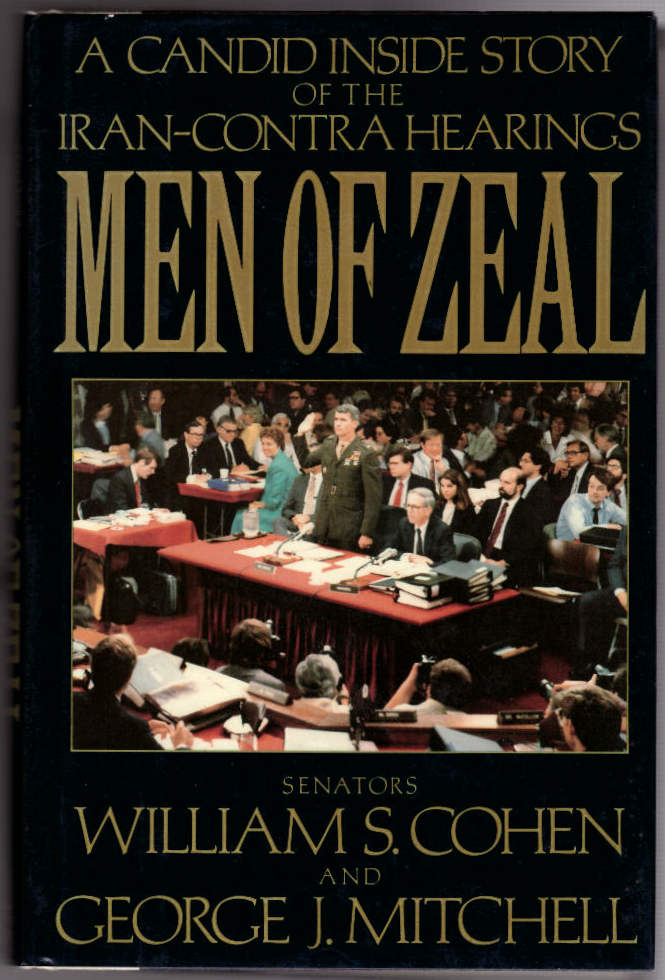 Men of Zeal: A Candid Inside Story of the Iran-Contra Hearings. William S. Cohen, George J. Mitchell.