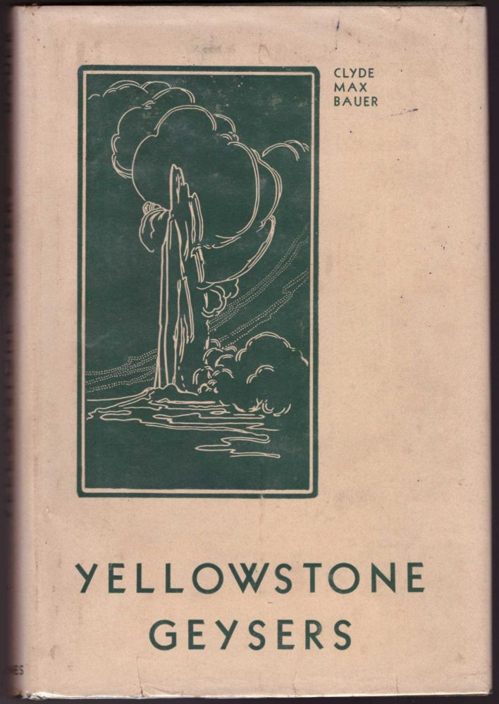 The Story of Yellowstone Geysers. Clyde Max Bauer.