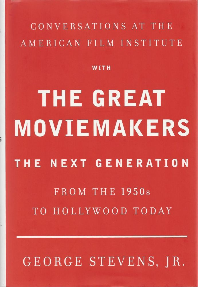 Conversations at the American Film Institute with The Great Moviemakers: The Next Generation from the 1950s to Hollywood Today. George Stevens Jr.