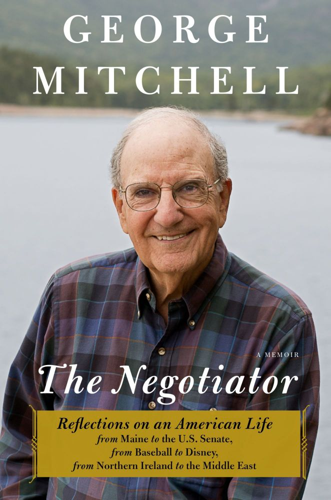 The Negotiator: Reflections on an American Life. George Mitchell.