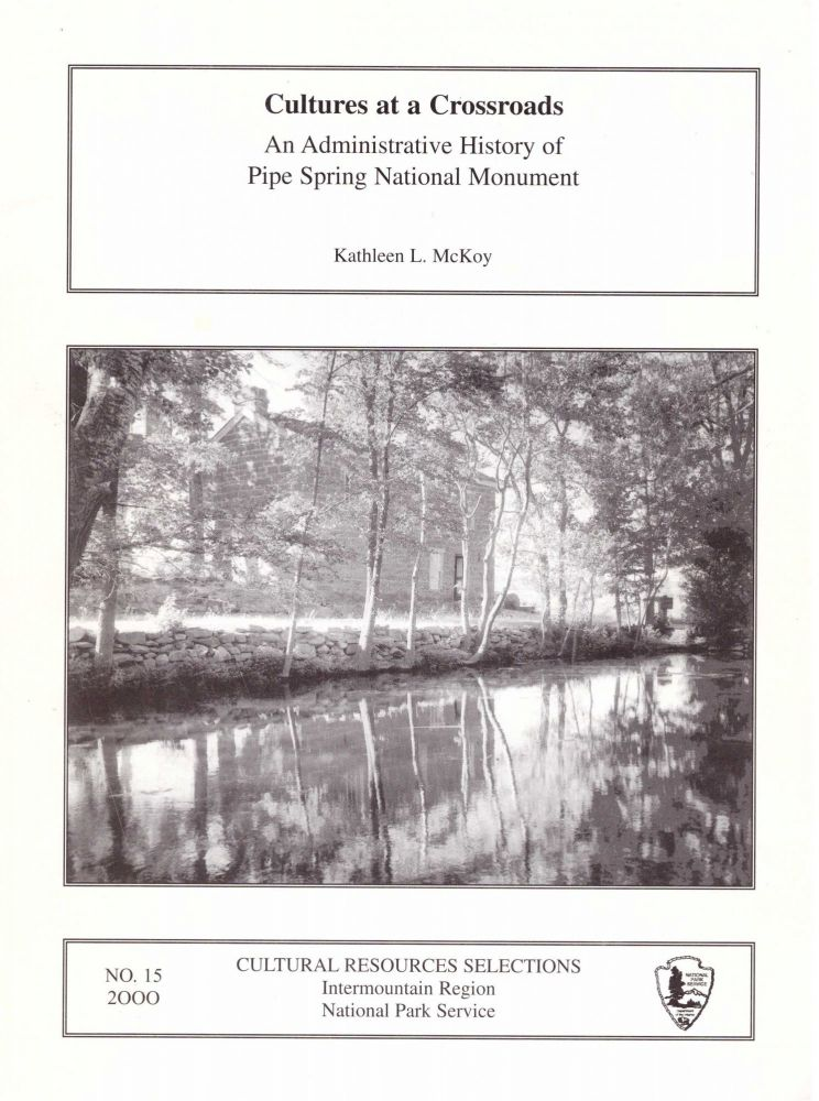 Culture at a Crossroads: An Administrative History of Pipe Spring National Monument. Kathleen L. McKoy.