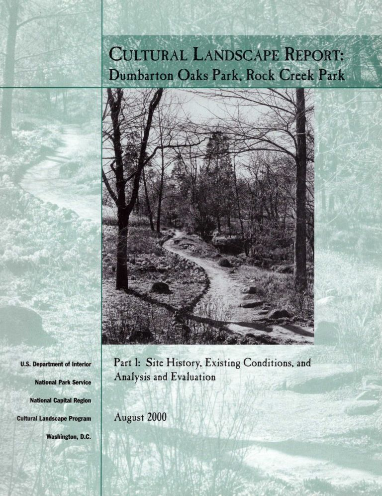 Cultural Landscape Report: Dumbarton Oaks, Rock Creek Park. Part 1: Site History, Existing Conditions, and Analysis and Evaluation. Maureen De Lay Joseph, Kay Fanning, Mark Davison.