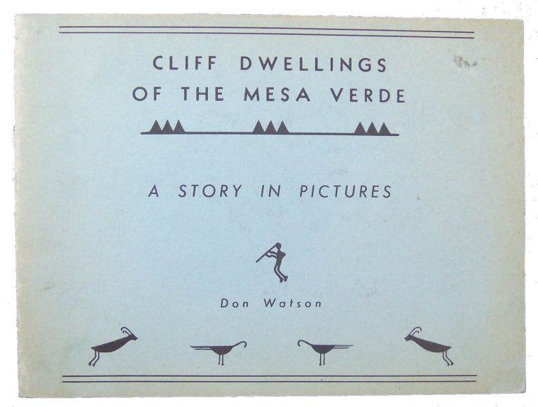 Cliff Dwellings of the Mesa Verde: A Story in Pictures. Don Watson.