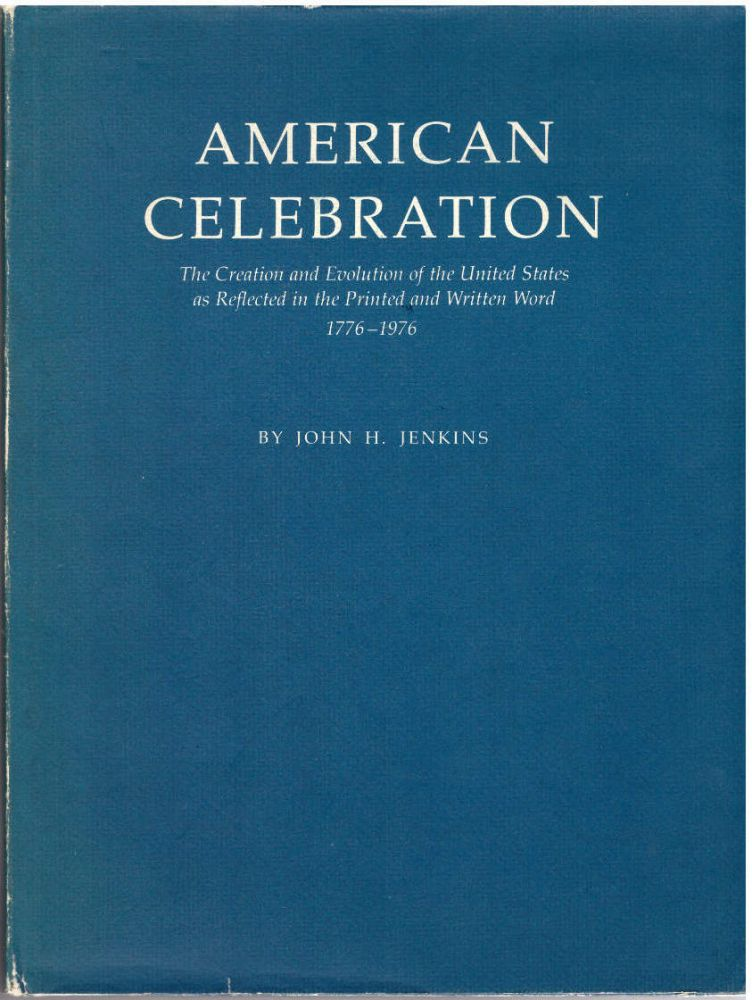 American Celebrations: The Creation and Evolution of the United States as Reflected in the Printed and Written Word 1776-1976. John H. Jenkins.