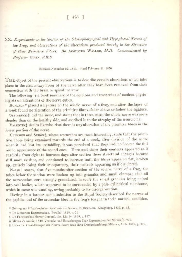 """""""Experiments on the Section of the Glossopharyngeal and Hypoglossal Nerves of the Frog, and observatons of the alterations produced thereby in the Structure of their Primitive Fibres"""" (Philosophical Transactions of the Royal Society of London, Vol. 140 for the Year 1850 Part II, pp. 423-429). Augustus Waller."""