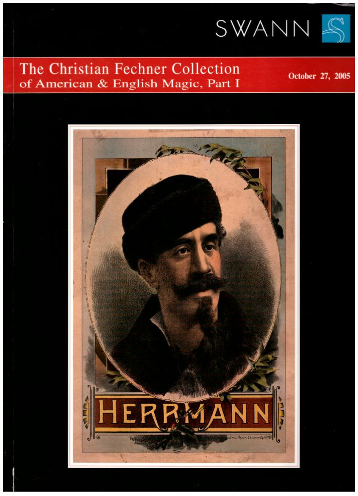 The Christian Fechner Collection of American & English Magic, Part I (October 27, 2005); ...American & English Magic, Part II (October 26, 2006), ...American & European Magic, Part III October 25, 2007) -- 3 Volumes. Swann Galleries.