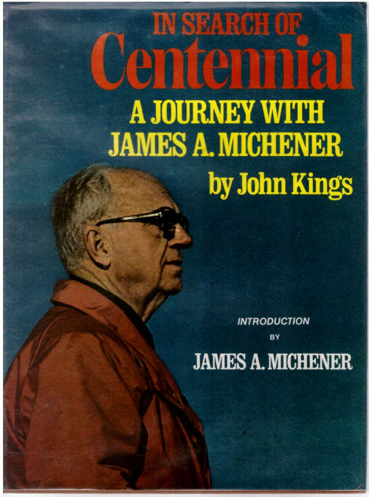 In Search of Centennial: A Journey with James A. Michener. John Kings.