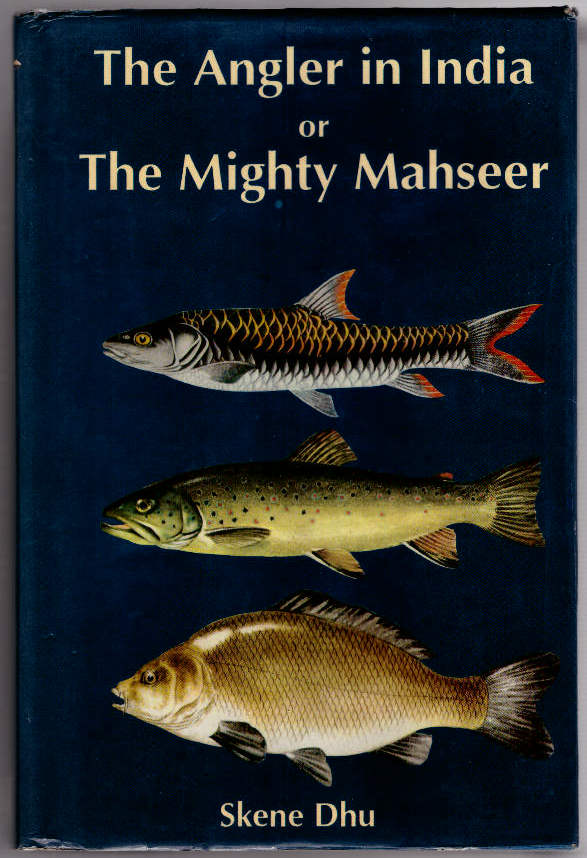 The Angler in India or The Mighty Mahseer. Being the incorporated 3rd edition of The Angler in Northern India and The Mighty Mahseer. Skene Dhu.