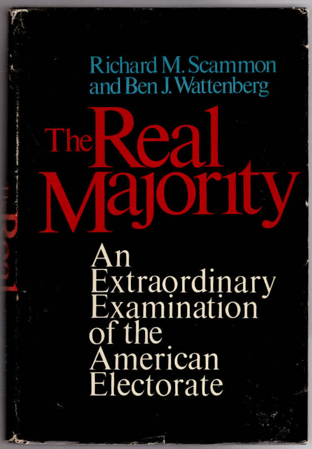 The Real Majority: An Extraordinary Examination of the Americal Electorate. Richard M. Scammon, Ben J. Wattenberg.