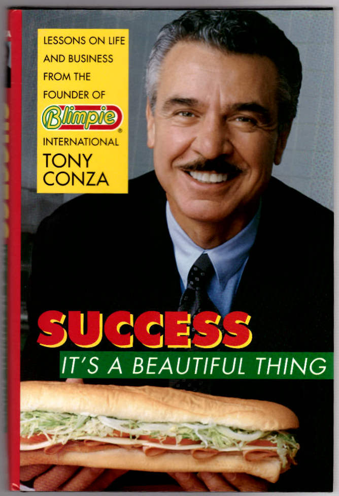 Success: It's a Beautiful Thing. Lessons on Life and Business from the Founder of Blimpie International. Tony Conza.