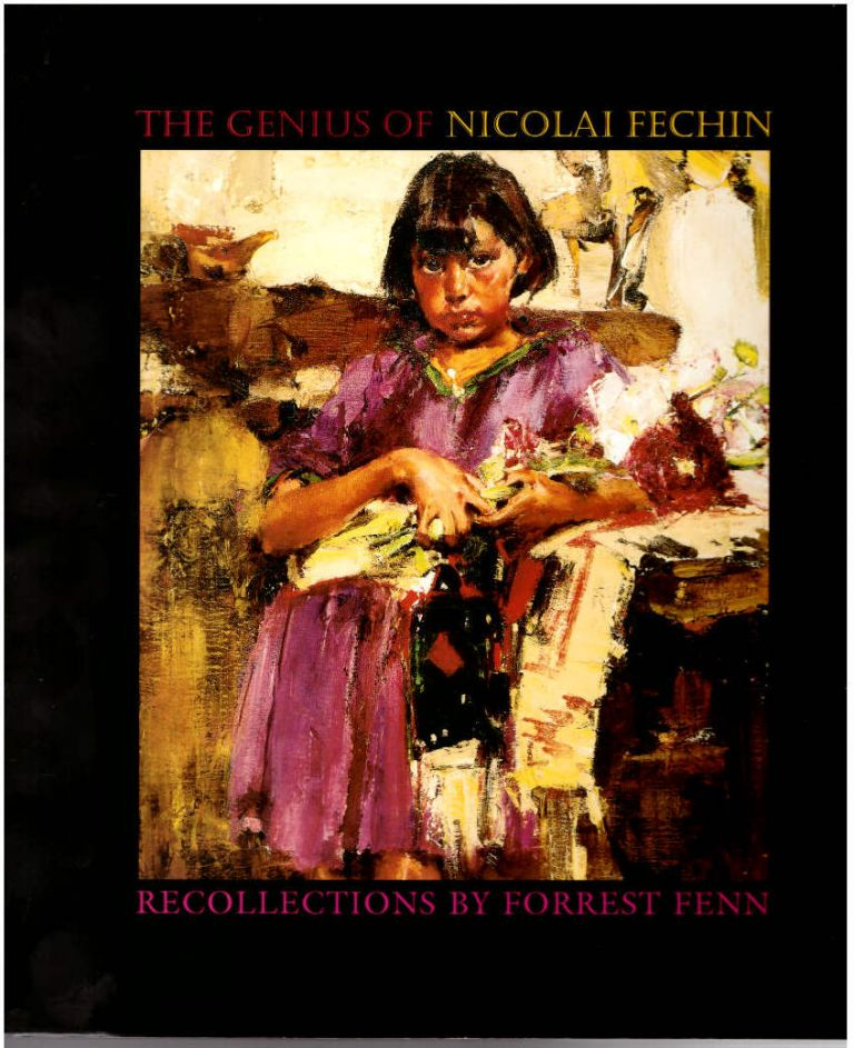 The Genius of Nicolai Fechin: Recollections by Forrest Fenn. Forrest Fenn, Nicolai Fechin, Artist.