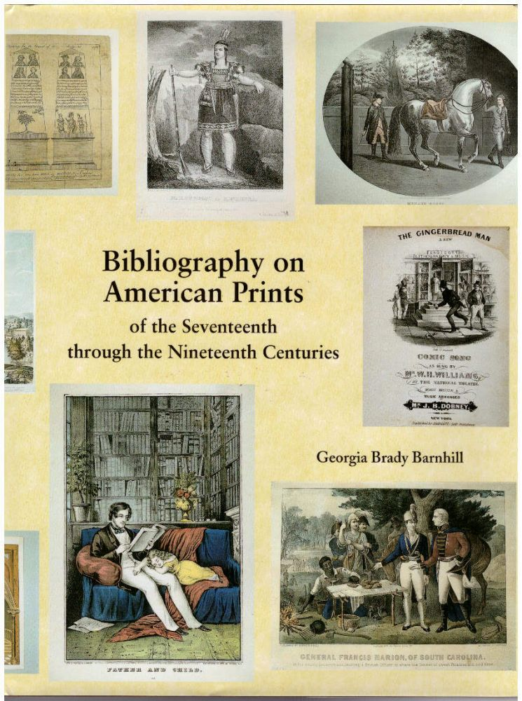 Bibliography on American Prints of the Seventeenth Through the Nineteenth Centuries. Georgia Brady Barnhill.