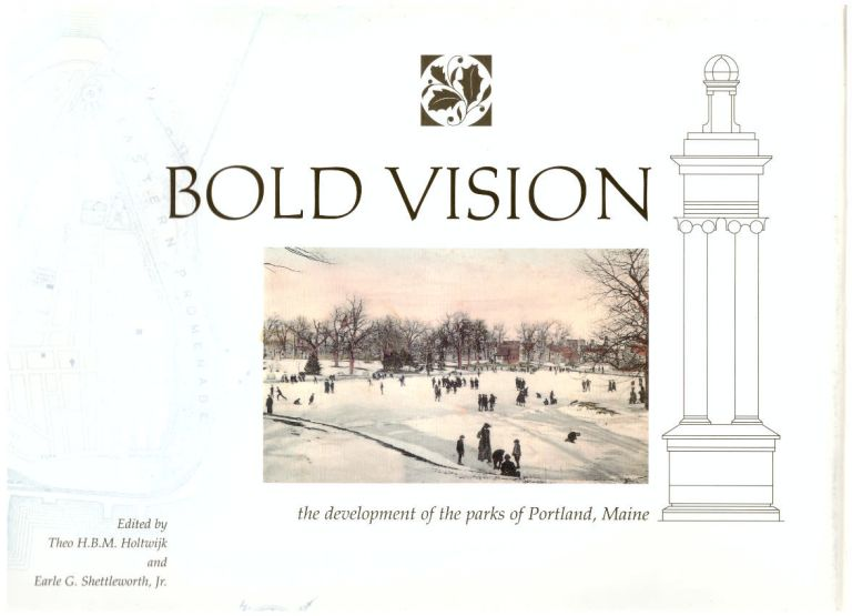 Bold Vision: The Development of the Parks of Portland, Maine. H. B. M. Holtwijk, Earle G. Shettleworth Jr.