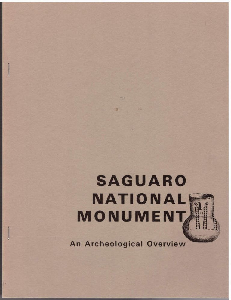 Saguaro National Monument: An Archeological Overview. V. K. Pheriba Stacy, Julian Hayden.