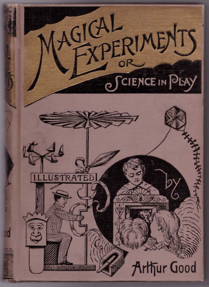 Magical Experiments or Science in Play. Arthur Good.