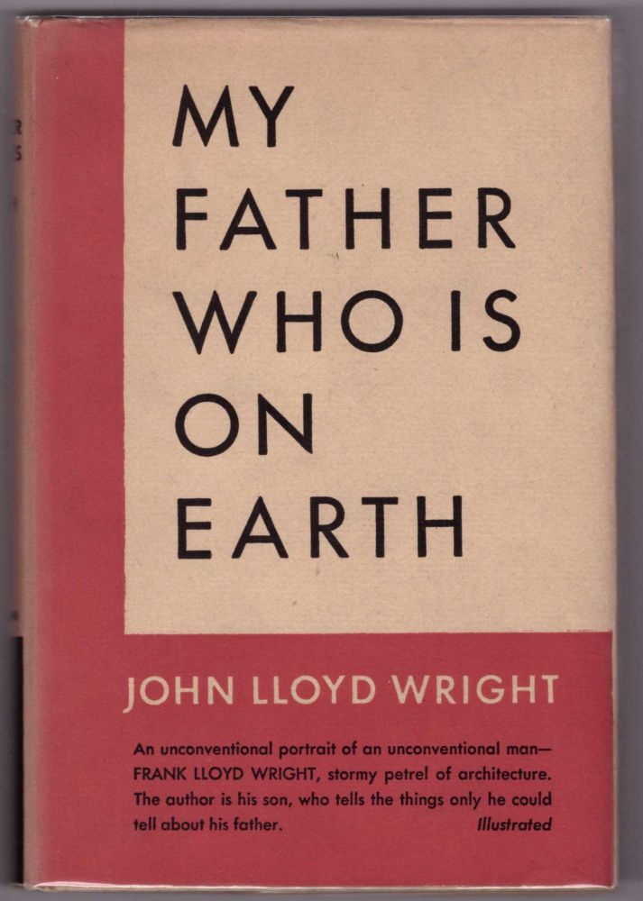 My Father Who Is On Earth. John Lloyd Wright.