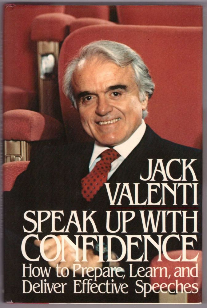 Speak Up With Confidence: How to Prepare, Learn, and Deliver Effective Speeches. Jack Valenti.