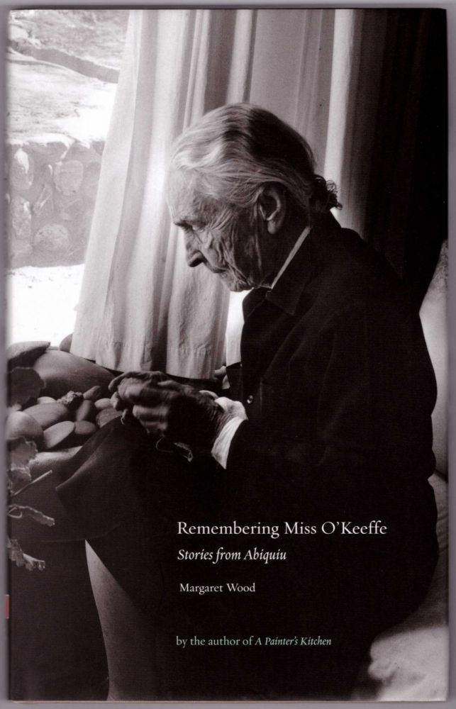 Remembering Miss O'Keeffe: Stories from Abiquiu. Margaret Wood, Myron Wood, Photographer.