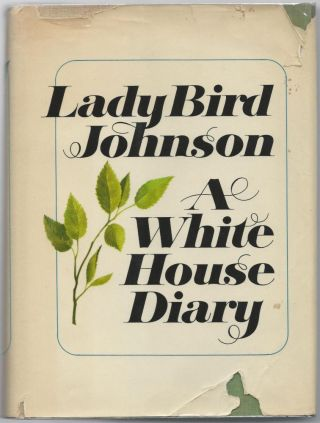 A White House Diary. E. B. White, Katharine S. White, Lady Bird Johnson, Association