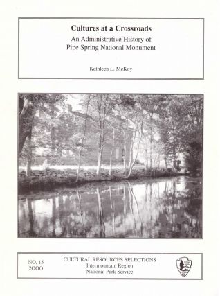 Culture at a Crossroads: An Administrative History of Pipe Spring National Monument. Kathleen L....