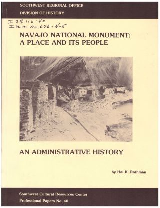 Navajo National Monument: A Place and Its People. An Administrative History. Hal K. Rothman