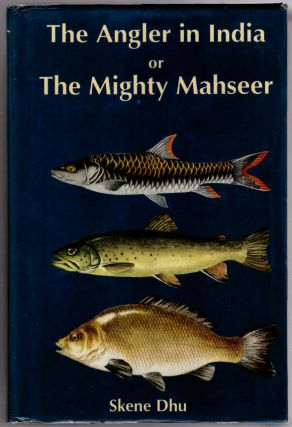 The Angler in India or The Mighty Mahseer. Being the incorporated 3rd edition of The Angler in...