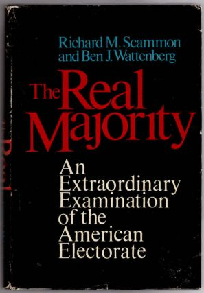 The Real Majority: An Extraordinary Examination of the Americal Electorate. Richard M. Scammon,...