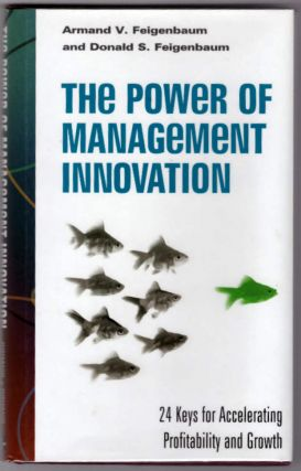 The Power of Management Innovation. Armand V. Feigenbaum, Donald S. Feigenbaum