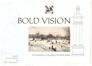 Bold Vision: The Development of the Parks of Portland, Maine. H. B. M. Holtwijk, Earle G....