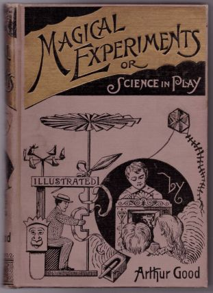 Magical Experiments or Science in Play. Arthur Good