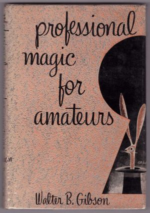 Professional Magic for Amateurs. Walter B. Gibson