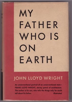 My Father Who Is On Earth. John Lloyd Wright
